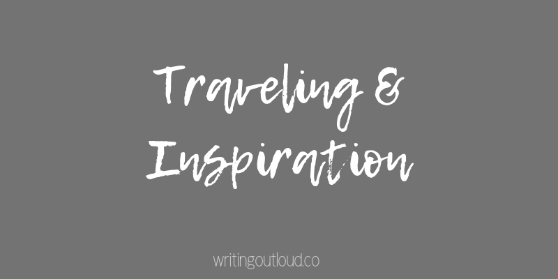 Traveling & Inspiration